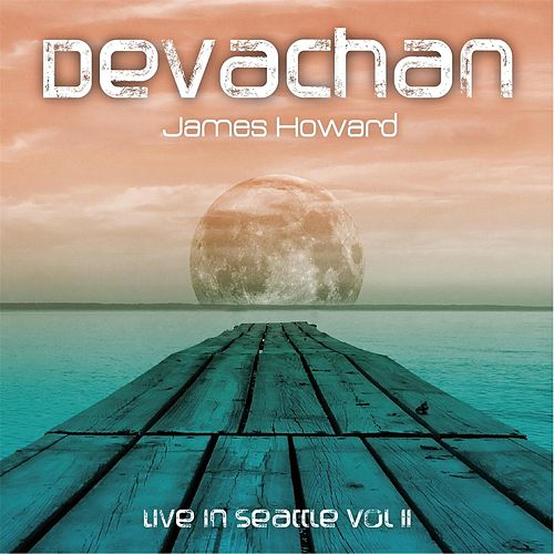 Devachan: Live in Seattle, Vol. II de James Howard