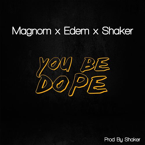 You Be Dope (feat. Shaker & Edem) by Magnom