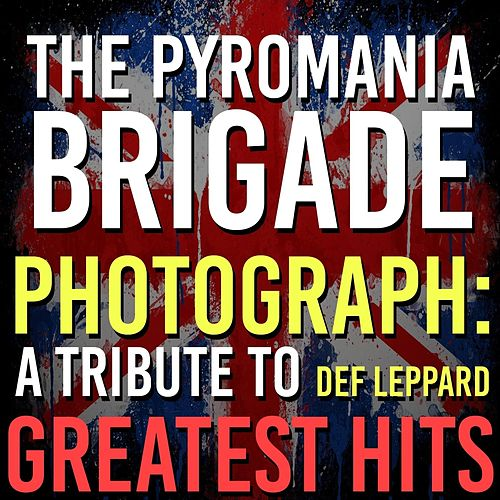 Photograph: A Tribute to Def Leppard Greatest Hits by The Pyromania