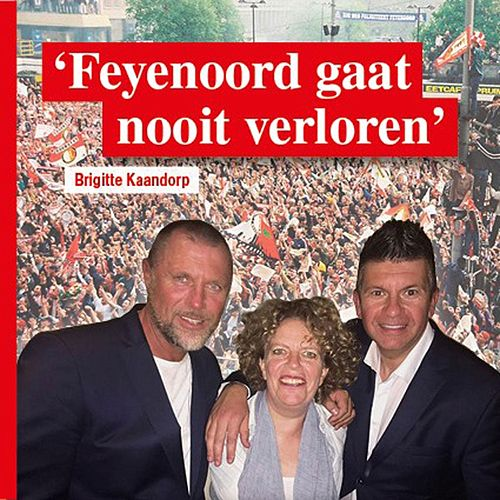 Feyenoord Gaat Nooit Verloren di Brigitte Kaandorp