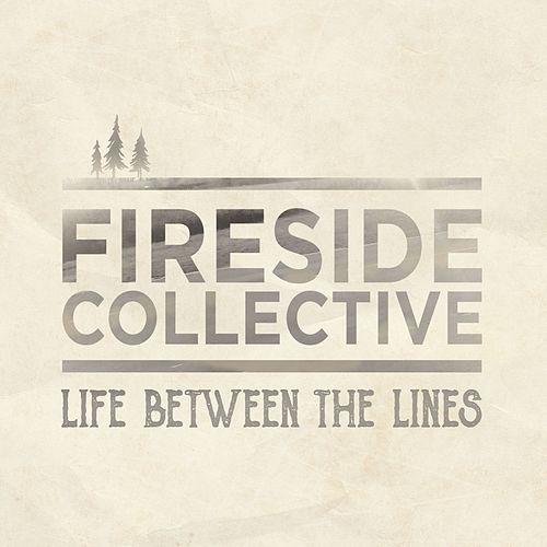 Life Between the Lines by Fireside Collective