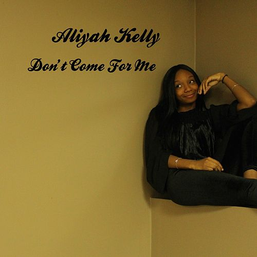Don't Come for Me von Aliyah Kelly