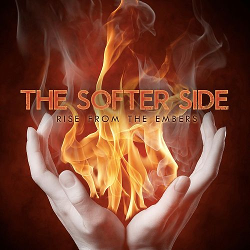 Rise from the Embers by The Softer Side