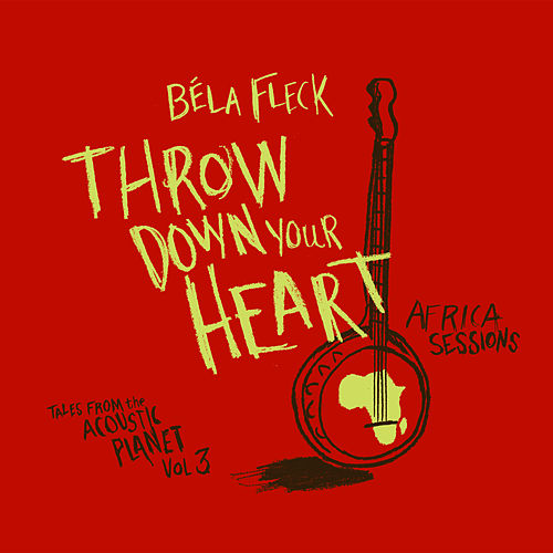 Throw Down Your Heart: Tales from The Acoustic Planet, Vol.3 - Africa Sessions by Béla Fleck