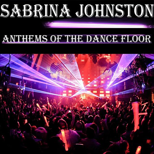 Anthems of the Dance Floor by Sabrina Johnston