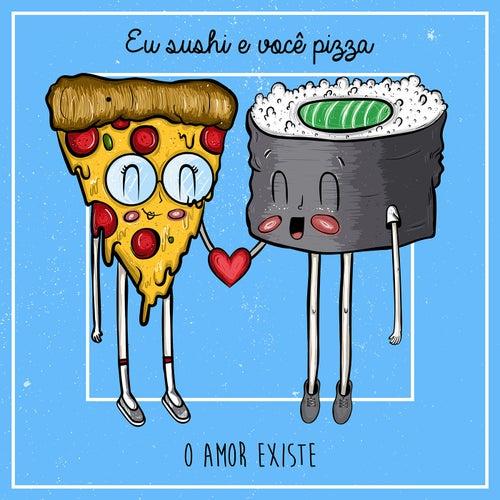 Eu Sushi e Você Pizza de O Amor Existe