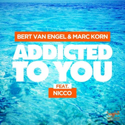 Addicted to You by Bert van Engel & Marc Korn