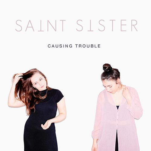 Causing Trouble by Saint Sister