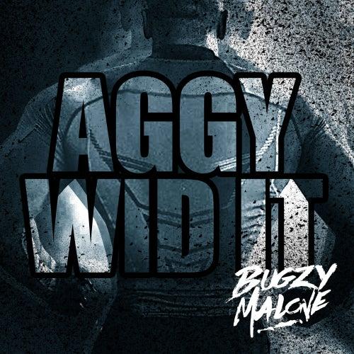 Aggy Wid It de Bugzy Malone