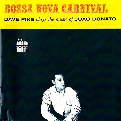 Bossa Nova Carnival (The Music of João Donato) fra Dave Pike