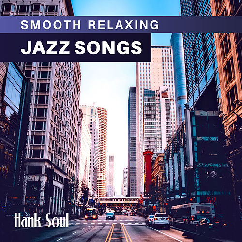 Smooth Relaxing Jazz Songs by Hank Soul