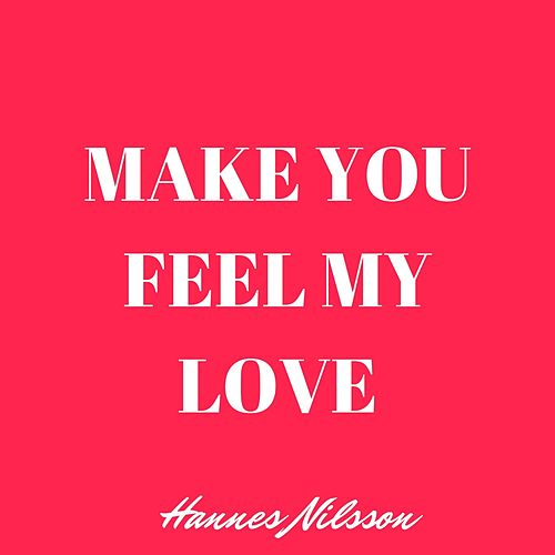 Make You Feel My Love by Hannes Nilsson
