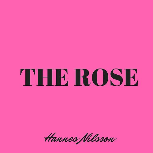 The Rose by Hannes Nilsson