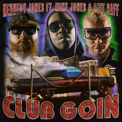 Club Goin (feat. Mike Jones & Riff Raff) von Kennedy Jones