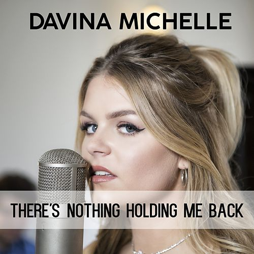 There's Nothing Holding Me Back van Davina Michelle