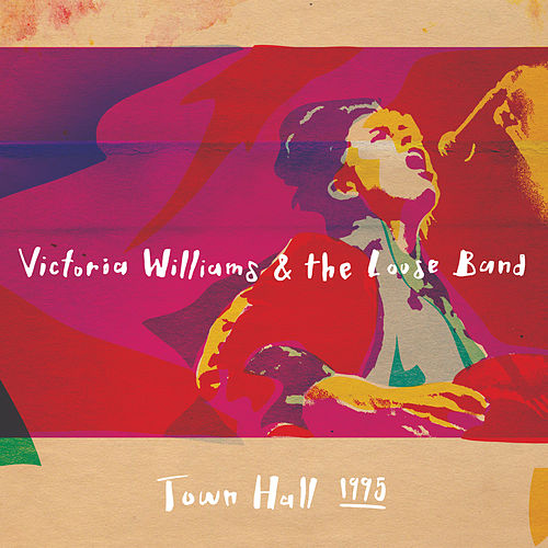 "Victoria Williams & The Loose Band""  - Town Hall 1995 de Victoria Williams"