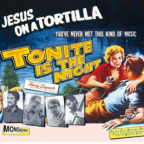 Tonite Is the Night de Jesus on a Tortilla