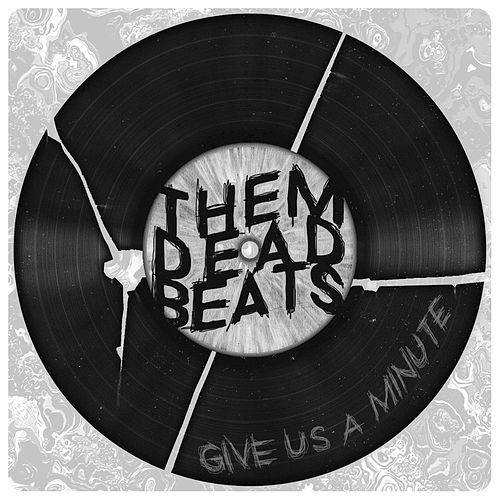 Give Us a Minute by Them Dead Beats