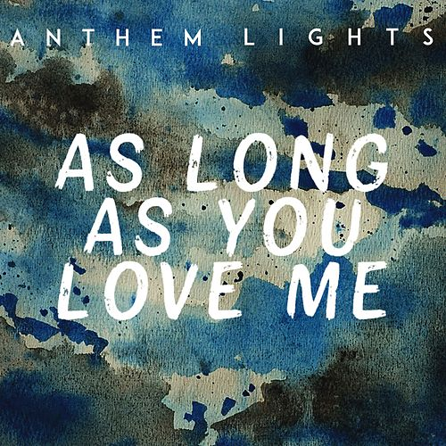 As Long as You Love Me de Anthem Lights : Napster