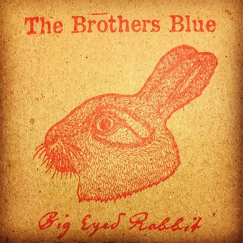 Big Eyed Rabbit by The Brothers Blue