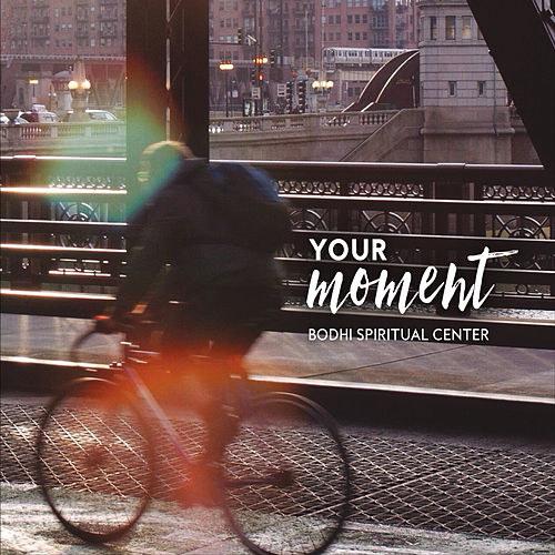 Your Moment by Bodhi Spiritual Center