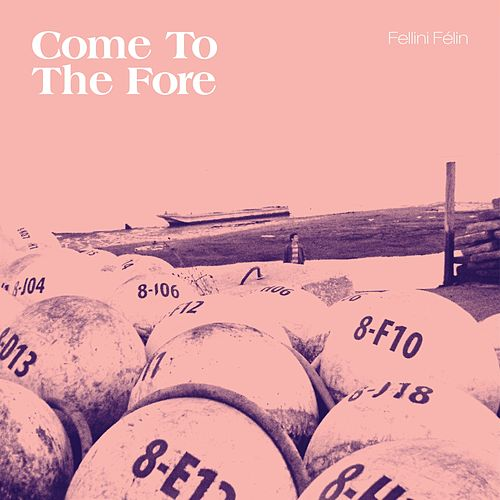 Come to the Fore by Fellini Felin