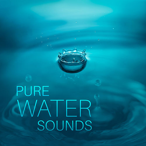 Pure Water Sounds: Healing Music for Mind, Body &    by Water Sounds
