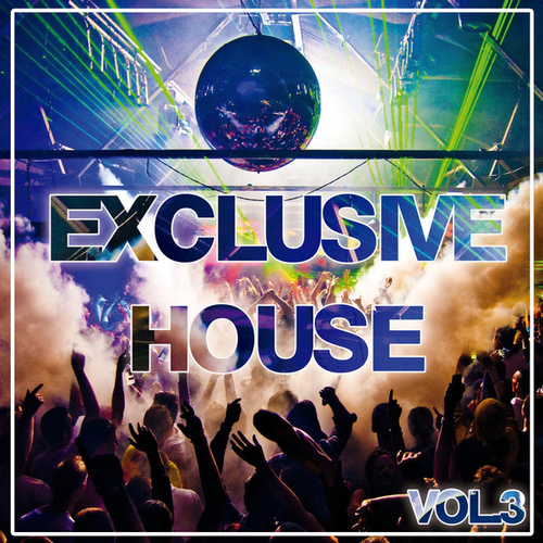 Exclusive House Vol. 3 by Various Artists