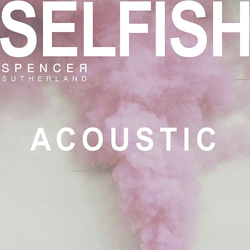 Selfish (Acoustic) von Spencer Sutherland