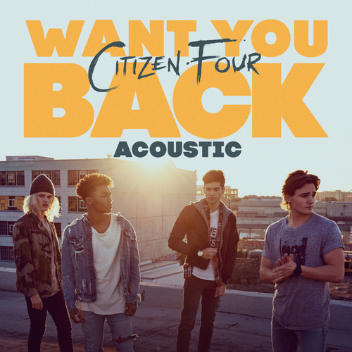 Want You Back (Acoustic) von Citizen Four