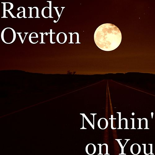 Nothin' on You by Randy Overton