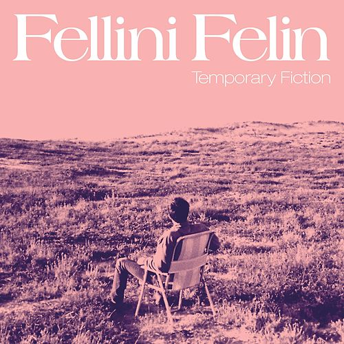 Temporary Fiction by Fellini Felin