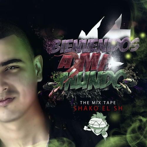 Bienvenidos a Mi Mundo the Mix Tape de Shako El Sh