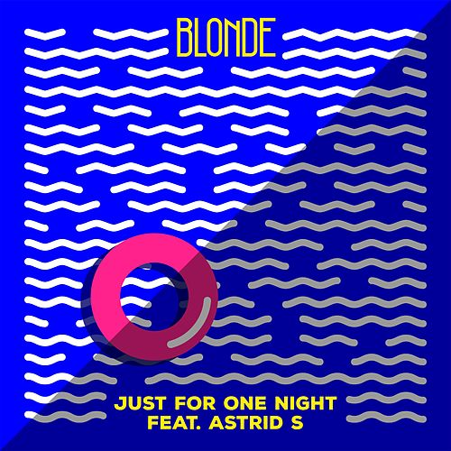 Just For One Night (feat. Astrid S) van Blonde