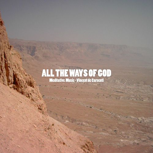 All the Ways of God (Meditative Music) von Vincent de Carsenti