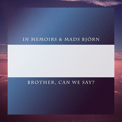 Brother, Can We Say? by In Memoirs