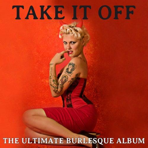 Take It Off: The Ultimate Burlesque Album de Various Artists