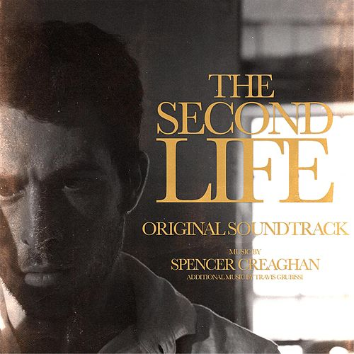 The Second Life (Original Motion Picture Soundtrack) by Spencer Creaghan