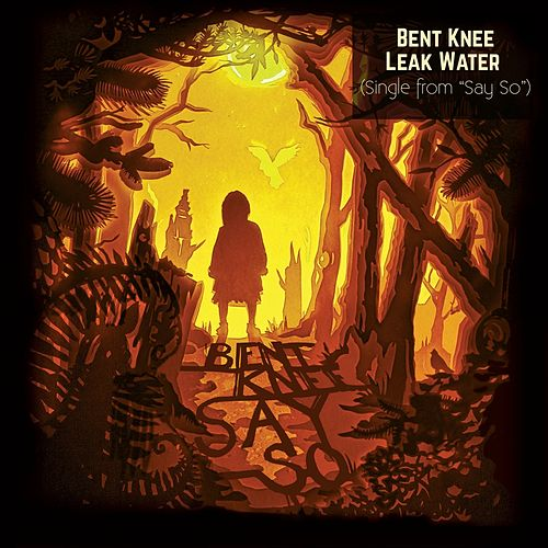 Leak Water by Bent Knee