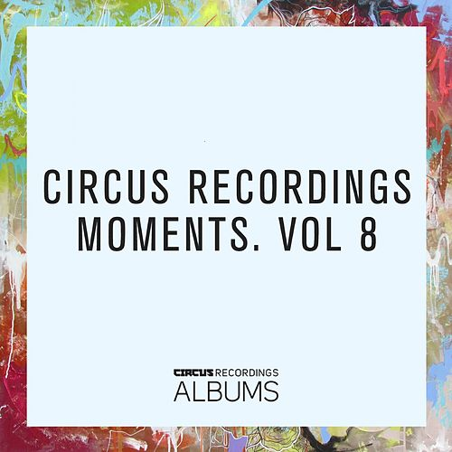 Circus Recordings Moments, Vol. 8 von Various Artists