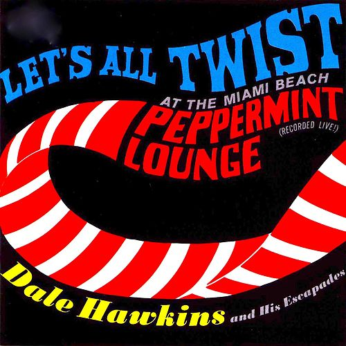 Let's All Twist....At the Miami Beach Peppermint Lounge! de Dale Hawkins