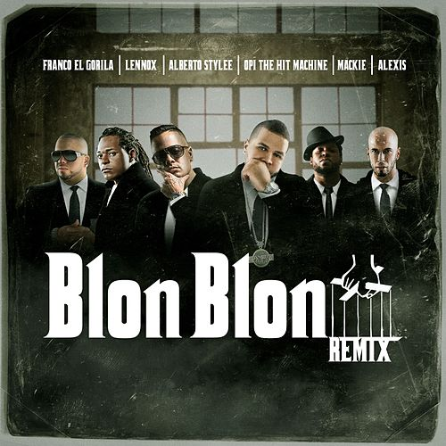 Blon Blon (Remix) [feat. Alberto Style, Lenox, Mackie, Alexis & Franco El Gorila] de Opi the Hit Machine