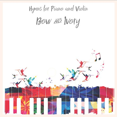 Hymns for Piano and Violin by Bow and Ivory
