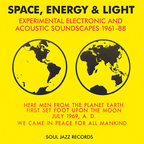 Soul Jazz Records Presents Space, Energy & Light: Experimental Electronic and Acoustic Soundscapes 1961-88 by Various Artists