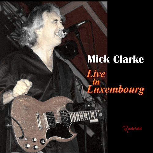 Live in Luxembourg de Mick Clarke
