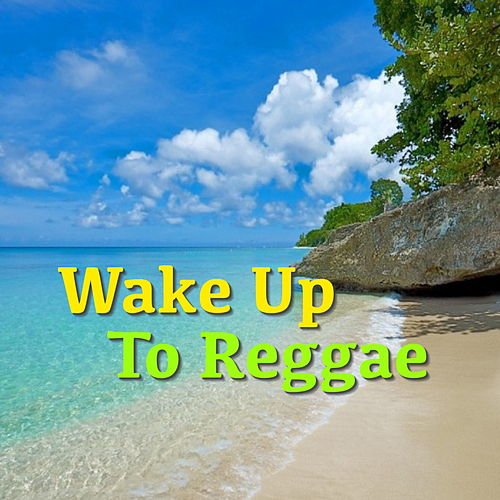 Wake Up To Reggae by Various Artists