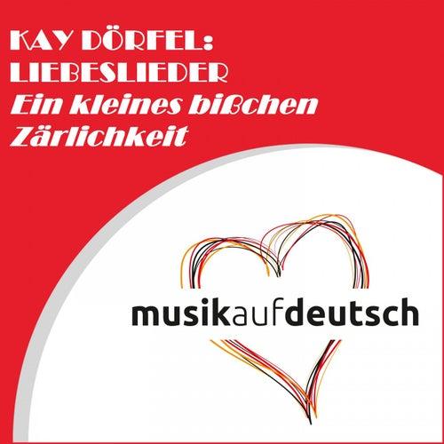 Kay Dörfel: Liebeslieder - Ein kleines bißchen Zärtlichkeit de Kay Dörfel