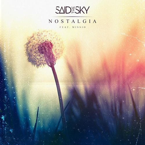 Nostalgia (feat. Missio) by Said the Sky
