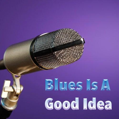 Blues Is A Good Idea de Various Artists