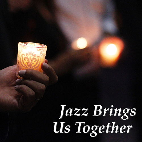 Jazz Brings Us Together by Various Artists